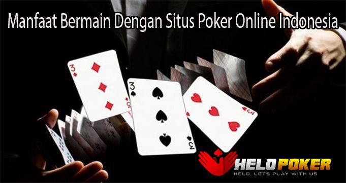 Manfaat Bermain Dengan Situs Poker Online Indonesia