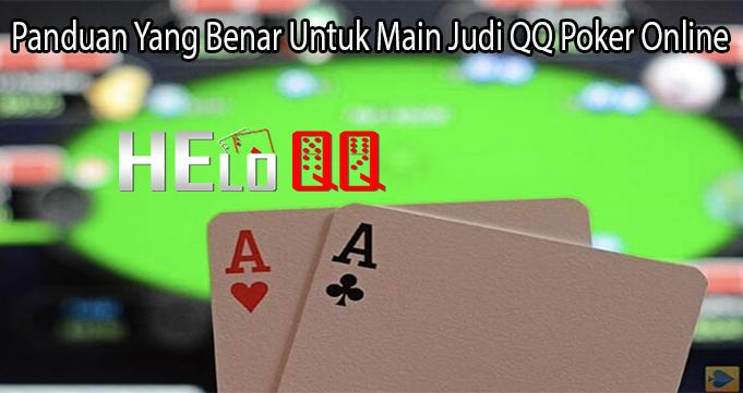 Panduan Yang Benar Untuk Main Judi QQ Poker Online
