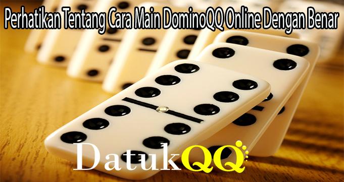Perhatikan Tentang Cara Main DominoQQ Online Dengan Benar