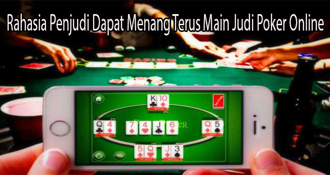 Rahasia Penjudi Dapat Menang Terus Main Judi Poker Online